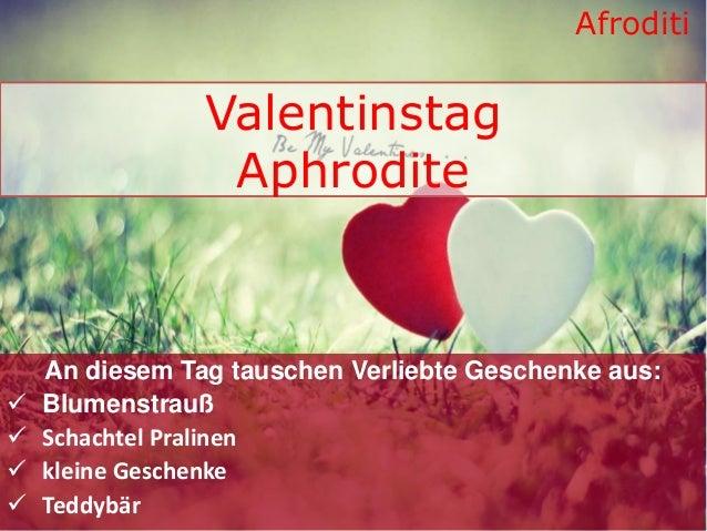 Valentinstag Aphrodite An diesem Tag tauschen Verliebte Geschenke aus:  Blumenstrauß  Schachtel Pralinen  kleine Gesche...
