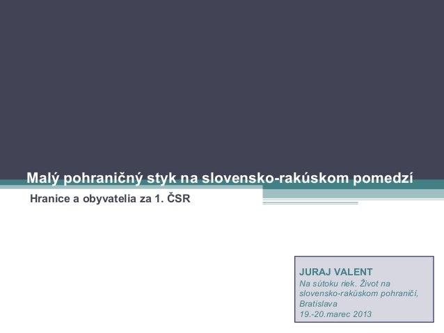 Malý pohraničný styk na slovensko-rakúskom pomedzíHranice a obyvatelia za 1. ČSR                                   JURAJ V...