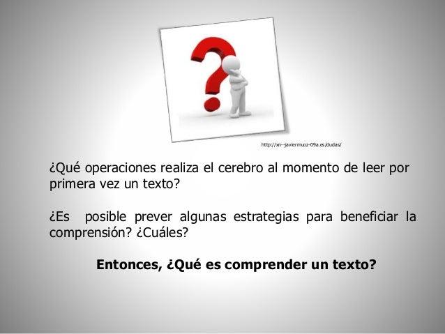 http://xn--javiermuoz-09a.es/dudas/  ¿Qué operaciones realiza el cerebro al momento de leer por  primera vez un texto?  ¿E...