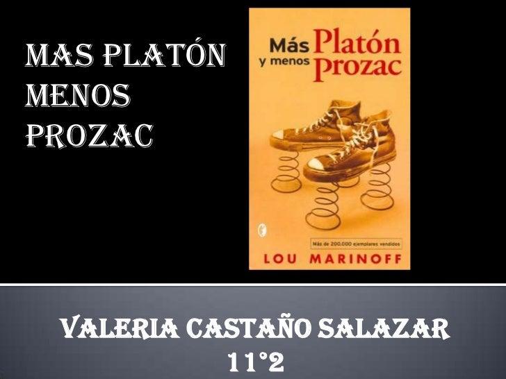 Mas platón menos prozac <br />Valeria castaño Salazar                  11°2           <br />