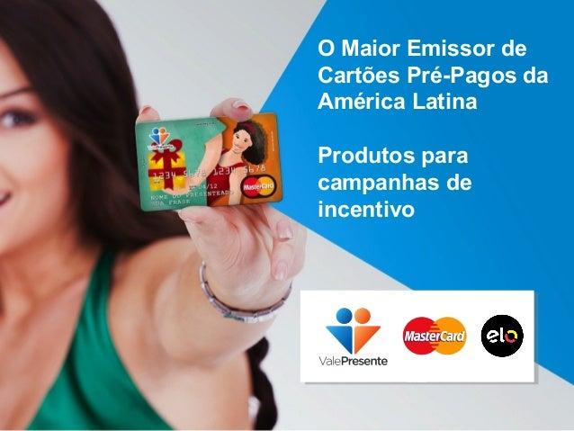 O Maior Emissor de Cartões Pré-Pagos da América Latina Produtos para campanhas de incentivo