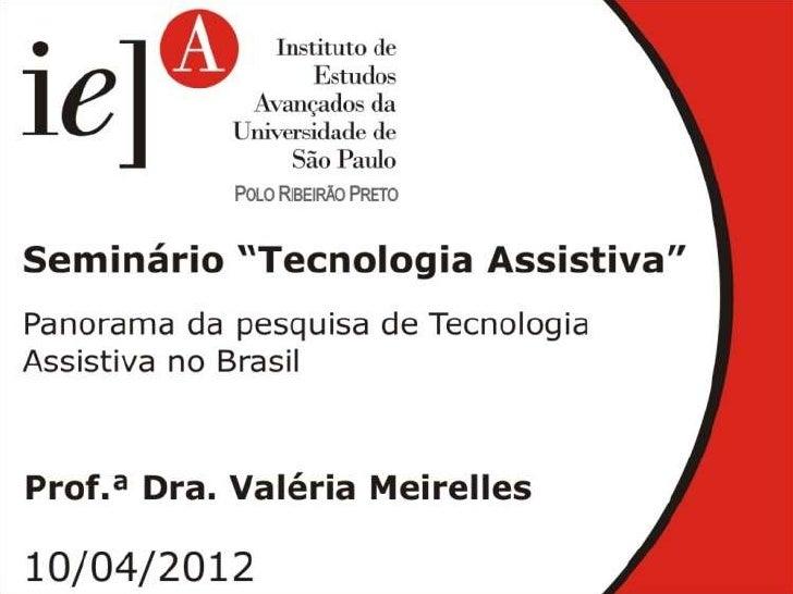 A Panorama da Pesquisa e doDesenvolvimento da Tecnologia      Assistiva no Brasil   Profa Dra Valéria Meirelles Carril Elu...
