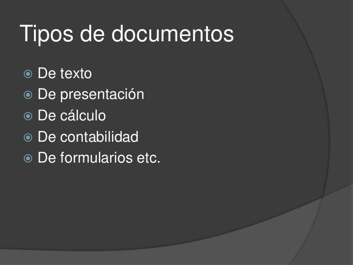 Tipos de documentos<br />De texto<br />De presentación<br />De cálculo<br />De contabilidad<br />De formularios etc.<br />