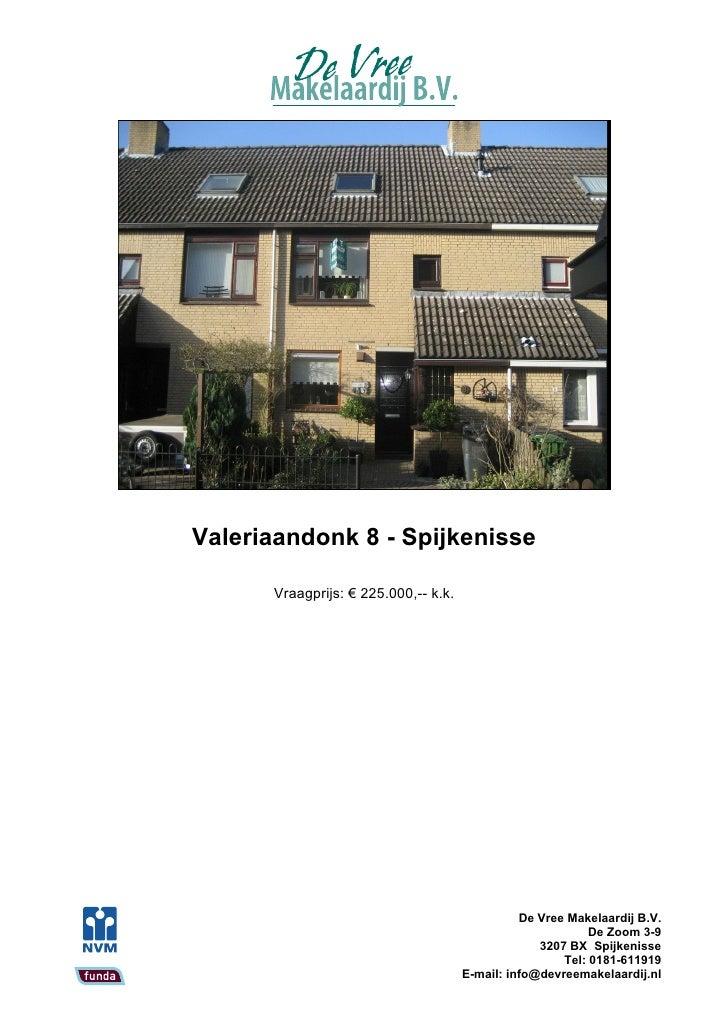 Valeriaandonk 8 - Spijkenisse        Vraagprijs: € 225.000,-- k.k.                                                     De ...