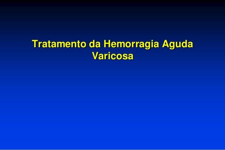 Tratamento da Hemorragia Aguda           Varicosa