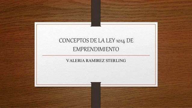 CONCEPTOS DE LA LEY 1014 DE EMPRENDIMIENTO VALERIA RAMIREZ STERLING