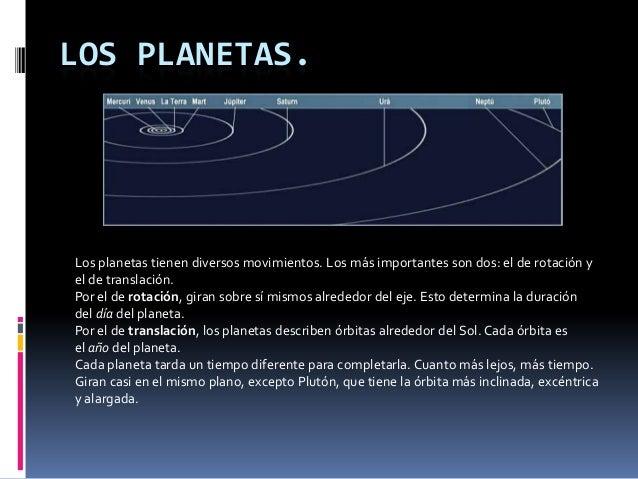 LOS PLANETAS.Los planetas tienen diversos movimientos. Los más importantes son dos: el de rotación yel de translación.Por ...