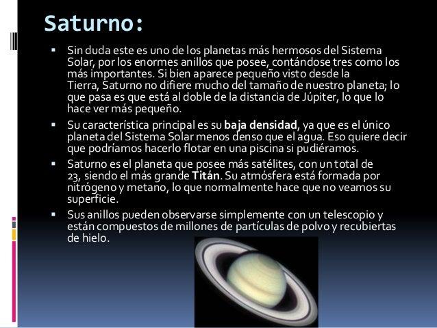 Saturno: Sin duda este es uno de los planetas más hermosos del Sistema  Solar, por los enormes anillos que posee, contánd...
