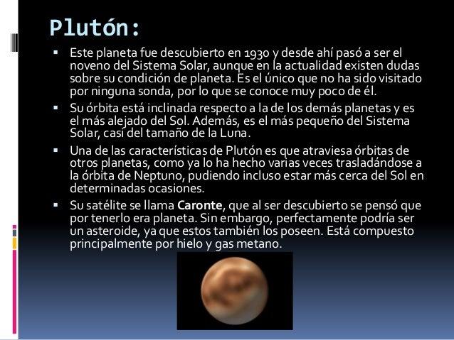 Plutón: Este planeta fue descubierto en 1930 y desde ahí pasó a ser el  noveno del Sistema Solar, aunque en la actualidad...