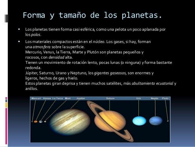 Forma y tamaño de los planetas.   Los planetas tienen forma casi esférica, como una pelota un poco aplanada por    los po...