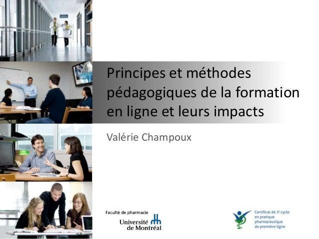 Principes et méthodes pédagogiques de la formation en ligne et leurs impacts Valérie Champoux