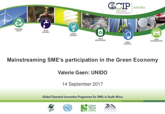 Valerie Geen: UNIDO 14 September 2017 Mainstreaming SME's participation in the Green Economy