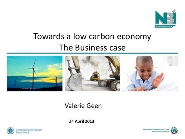 Towards a low carbon economyThe Business caseValerie Geen24 April 2013