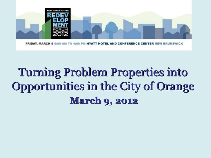 Turning Problem Properties intoOpportunities in the City of Orange           March 9, 2012