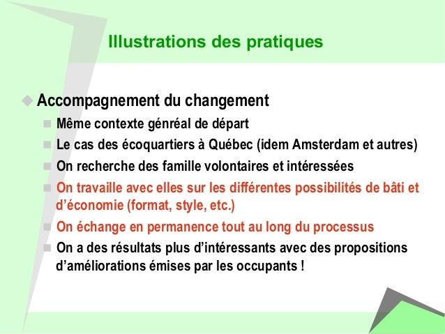Illustrations des pratiques  u Accompagnement du changement  n Même contexte génréal de départ  n Le cas des écoquartie...
