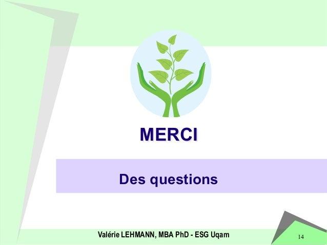 MERCI  Des questions  Valérie LEHMANN, MBA PhD - ESG Uqam 14