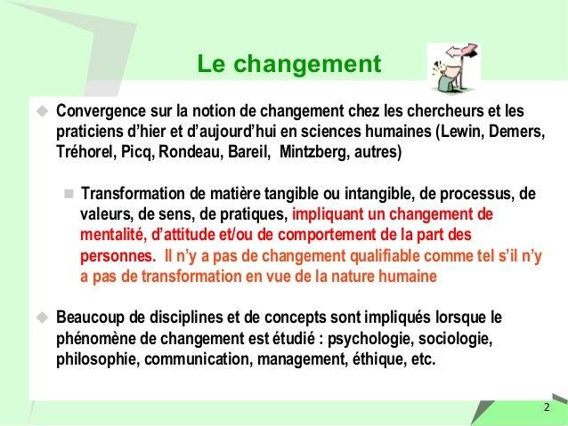 2  Le changement  u Convergence sur la notion de changement chez les chercheurs et les  praticiens d'hier et d'aujourd'hu...