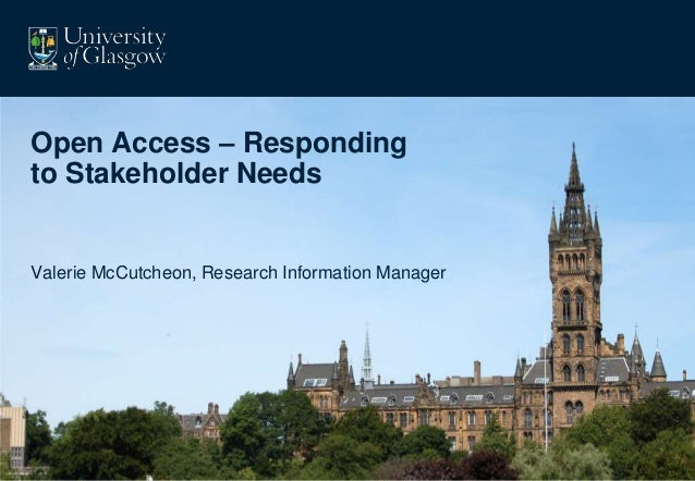 Open Access – Respondingto Stakeholder NeedsValerie McCutcheon, Research Information Manager
