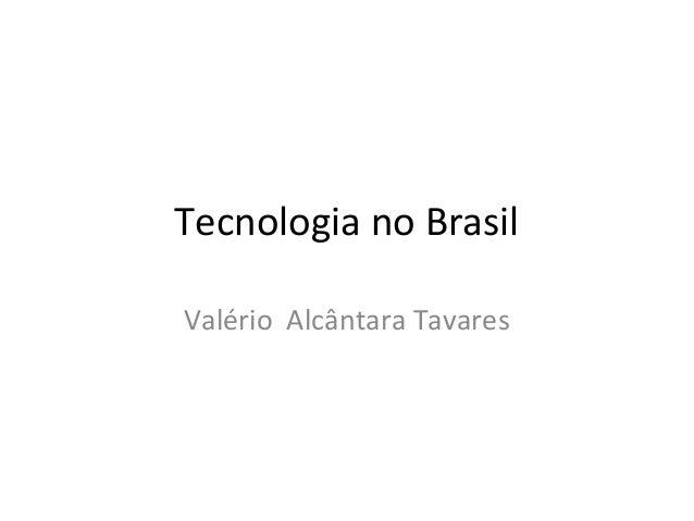 Tecnologia no Brasil Valério Alcântara Tavares