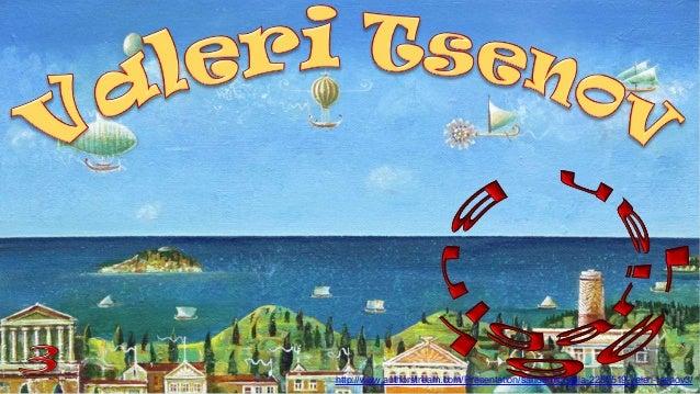http://www.authorstream.com/Presentation/sandamichaela-2250519-valeri-tsenov3/