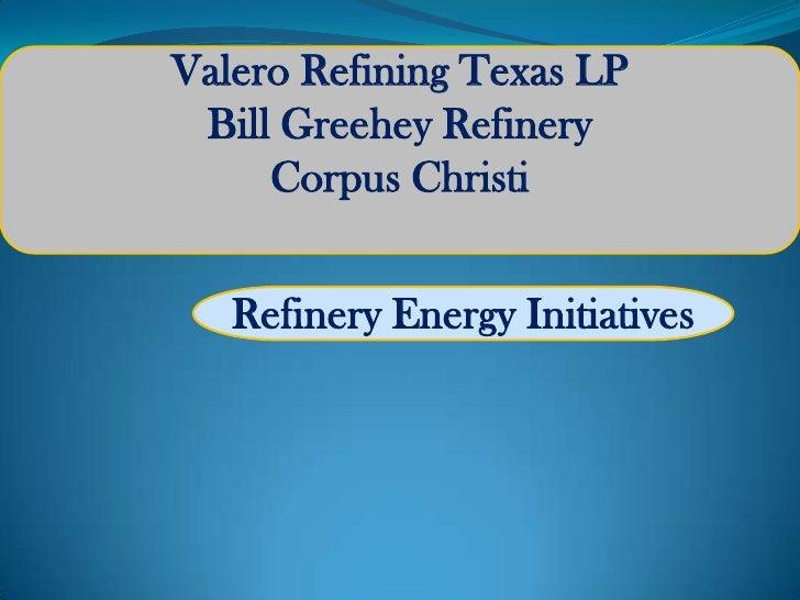 Valero Refining Texas LP Bill Greehey Refinery     Corpus Christi   Refinery Energy Initiatives