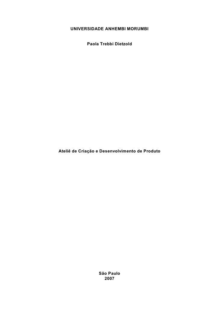 UNIVERSIDADE ANHEMBI MORUMBI               Paola Trebbi Dietzold     Ateliê de Criação e Desenvolvimento de Produto       ...