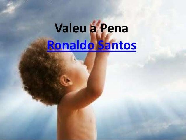 Valeu a PenaRonaldo Santos