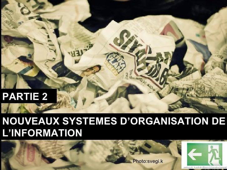 PARTIE 2 NOUVEAUX SYSTEMES D'ORGANISATION DE L'INFORMATION Photo:svegi.k