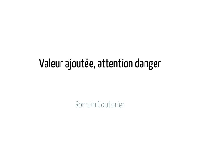 Valeur ajoutée, attention danger         Romain Couturier