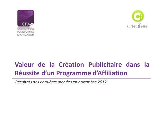 Résultats des enquêtes menées en novembre 2012Valeur de la Création Publicitaire dans laRéussite d'un Programme d'Affiliat...