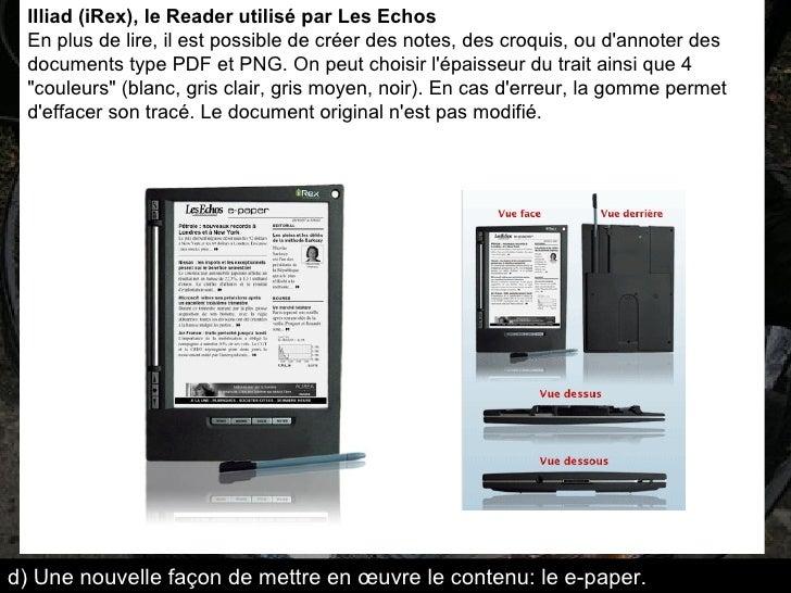 IIliad (iRex), le Reader utilisé par Les Echos En plus de lire, il est possible de créer des notes, des croquis, ou d'anno...