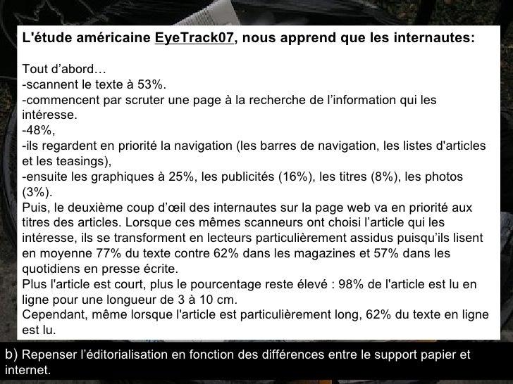 L'étude américaine  EyeTrack07 , nous apprend que les internautes:   Tout d'abord… -scannent le texte à 53%.  -commencent ...