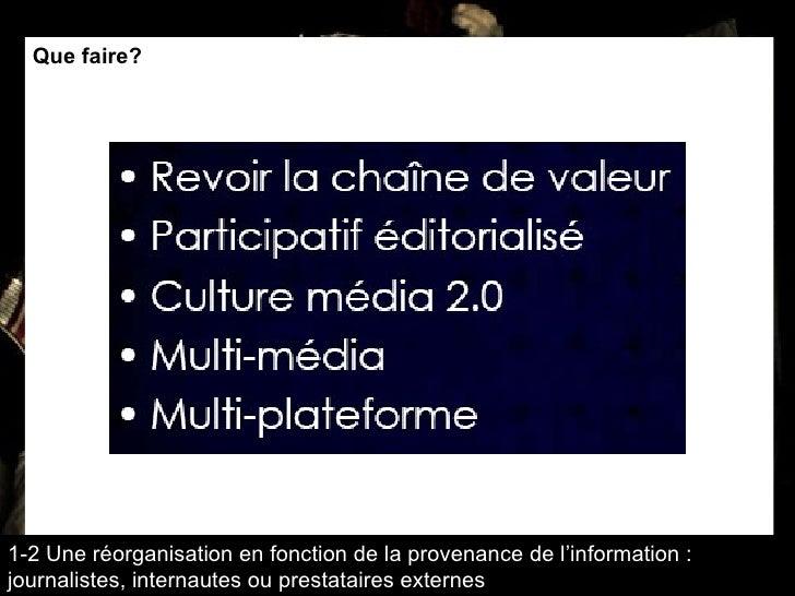 Que faire? 1-2 Une réorganisation en fonction de la provenance de l'information : journalistes, internautes ou prestataire...