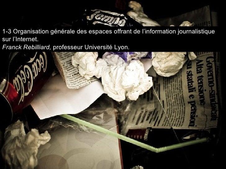 1-3 Organisation générale des espaces offrant de l'information journalistique sur l'Internet. Franck Rebilliard,  professe...