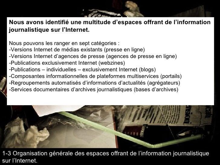 <ul><li>Nous avons identifié une multitude d'espaces offrant de l'information journalistique sur l'Internet. </li></ul><ul...
