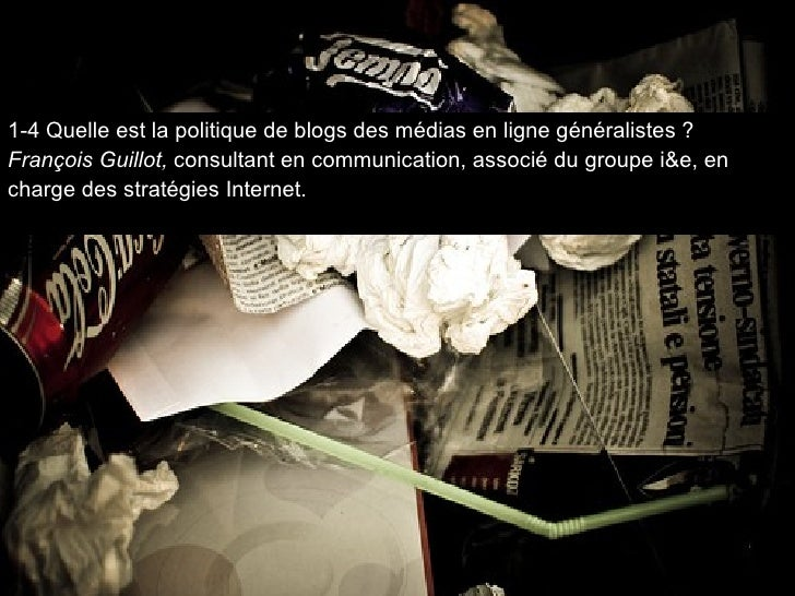 1-4 Quelle est la politique de blogs des médias en ligne généralistes? François Guillot,  consultant en communication, as...