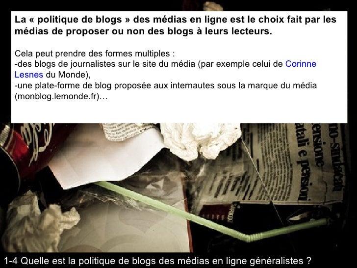 La « politique de blogs » des médias en ligne est le choix fait par les médias de proposer ou non des blogs à leurs lecteu...