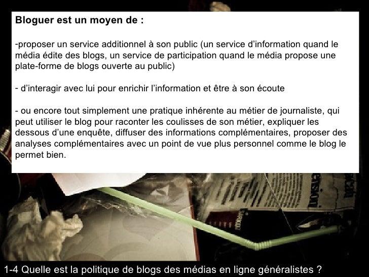 <ul><li>Bloguer est un moyen de : </li></ul><ul><li>proposer un service additionnel à son public (un service d'information...