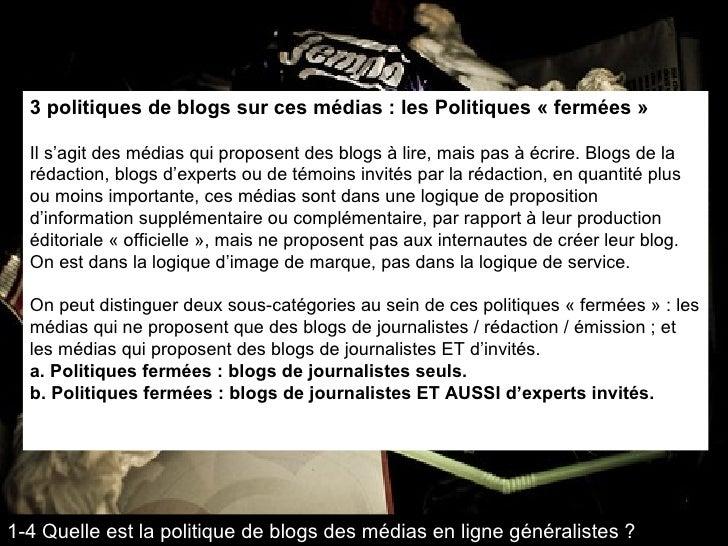 3 politiques de blogs sur ces médias : les Politiques « fermées » Il s'agit des médias qui proposent des blogs à lire, mai...