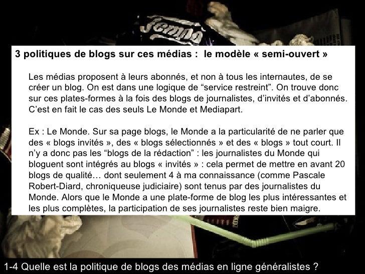 3 politiques de blogs sur ces médias :  le modèle « semi-ouvert » Les médias proposent à leurs abonnés, et non à tous les ...