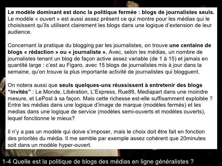 Le modèle dominant est donc la politique fermée : blogs de journalistes seuls.  Le modèle «ouvert» est aussi assez prése...