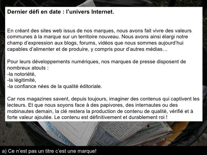 Dernier défi en date: l'univers Internet.   En créant des sites web issus de nos marques, nous avons fait vivre des vale...