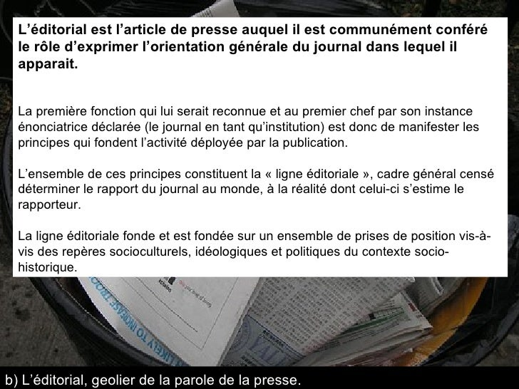 L'éditorial est l'article de presse auquel il est communément conféré le rôle d'exprimer l'orientation générale du journal...