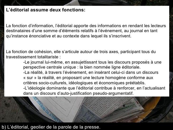 L'éditorial assume deux fonctions: La fonction d'information, l'éditorial apporte des informations en rendant les lecteurs...