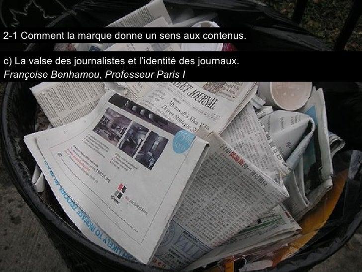 c)  La valse des journalistes et l'identité des journaux. Françoise Benhamou, Professeur Paris I 2-1 Comment la marque don...