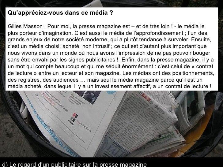 Qu'appréciez-vous dans ce média ?   Gilles Masson : Pour moi, la presse magazine est – et de très loin ! - le média le plu...