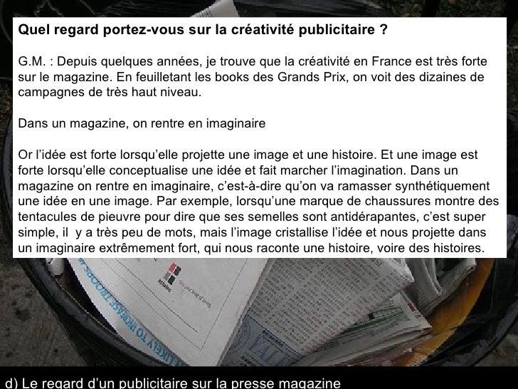 Quel regard portez-vous sur la créativité publicitaire ? G.M. : Depuis quelques années, je trouve que la créativité en Fra...