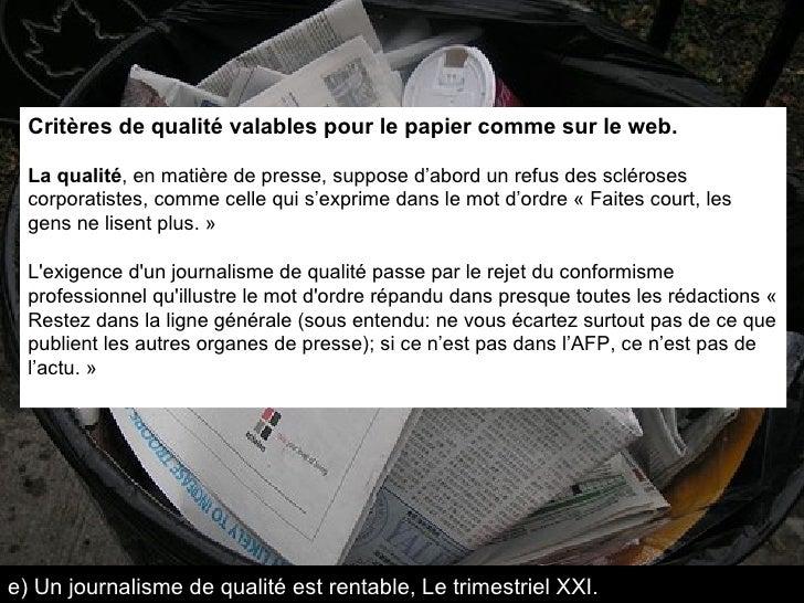 Critères de qualité valables pour le papier comme sur le web. La qualité , en matière de presse, suppose d'abord un refus ...