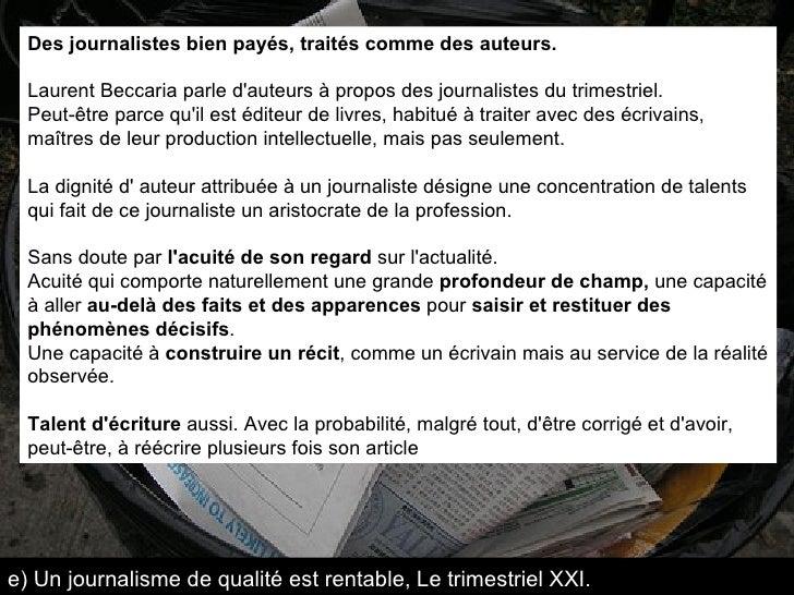Des journalistes bien payés, traités comme des auteurs. Laurent Beccaria parle d'auteurs à propos des journalistes du trim...