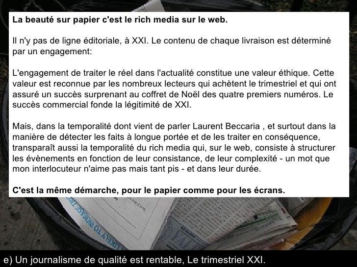 La beauté sur papier c'est le rich media sur le web.  Il n'y pas de ligne éditoriale, à XXI. Le contenu de chaque livraiso...